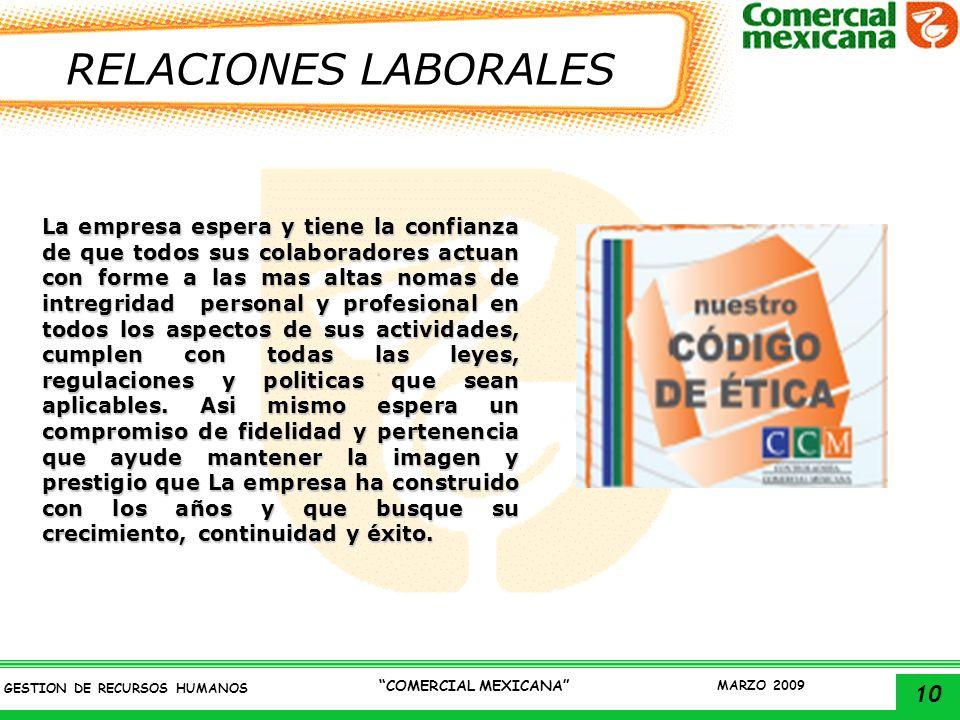 10 GESTION DE RECURSOS HUMANOS COMERCIAL MEXICANA MARZO 2009 RELACIONES LABORALES La empresa espera y tiene la confianza de que todos sus colaboradore