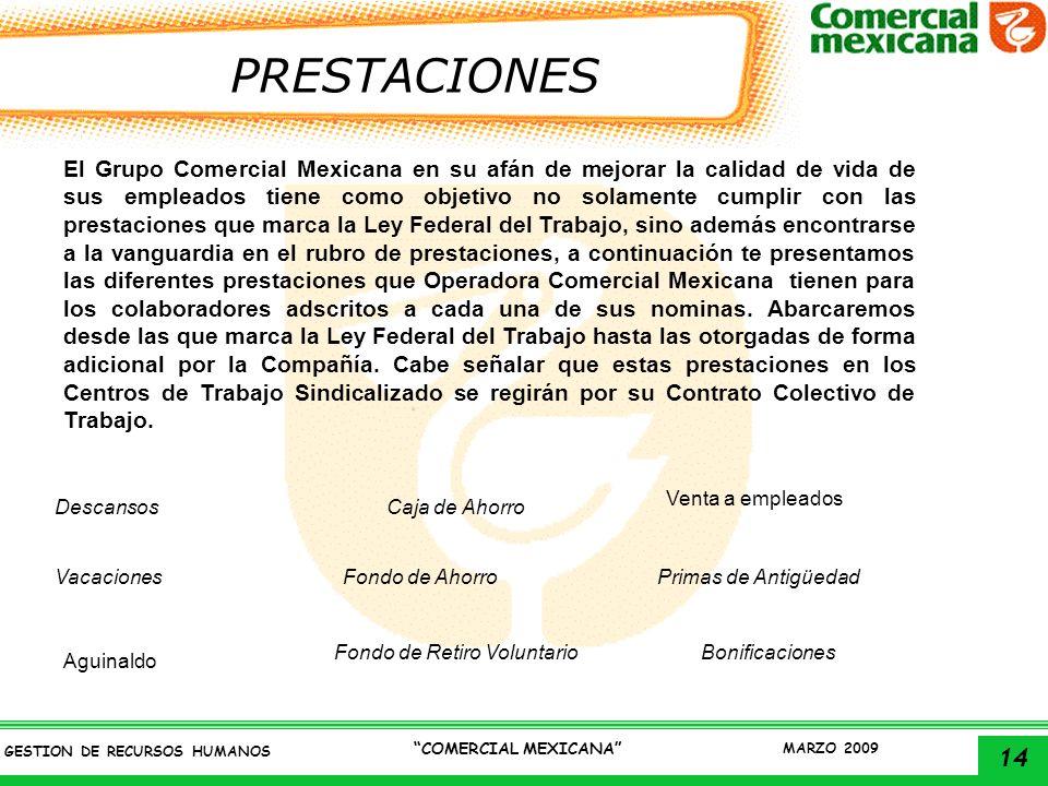 14 GESTION DE RECURSOS HUMANOS COMERCIAL MEXICANA MARZO 2009 PRESTACIONES El Grupo Comercial Mexicana en su afán de mejorar la calidad de vida de sus