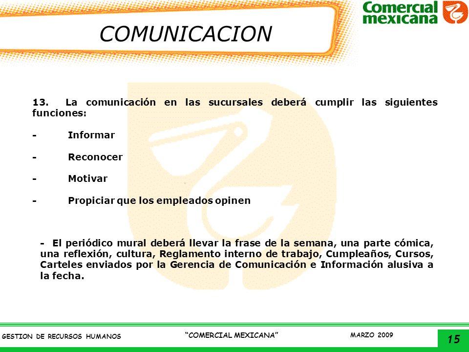 15 GESTION DE RECURSOS HUMANOS COMERCIAL MEXICANA MARZO 2009 COMUNICACION 13. La comunicación en las sucursales deberá cumplir las siguientes funcione