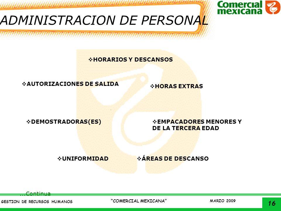 16 GESTION DE RECURSOS HUMANOS COMERCIAL MEXICANA MARZO 2009...Continua ADMINISTRACION DE PERSONAL HORARIOS Y DESCANSOS AUTORIZACIONES DE SALIDA HORAS