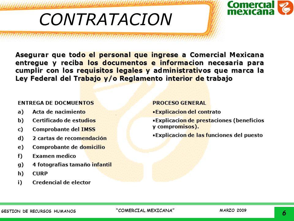6 GESTION DE RECURSOS HUMANOS COMERCIAL MEXICANA MARZO 2009 CONTRATACION Asegurar que todo el personal que ingrese a Comercial Mexicana entregue y rec