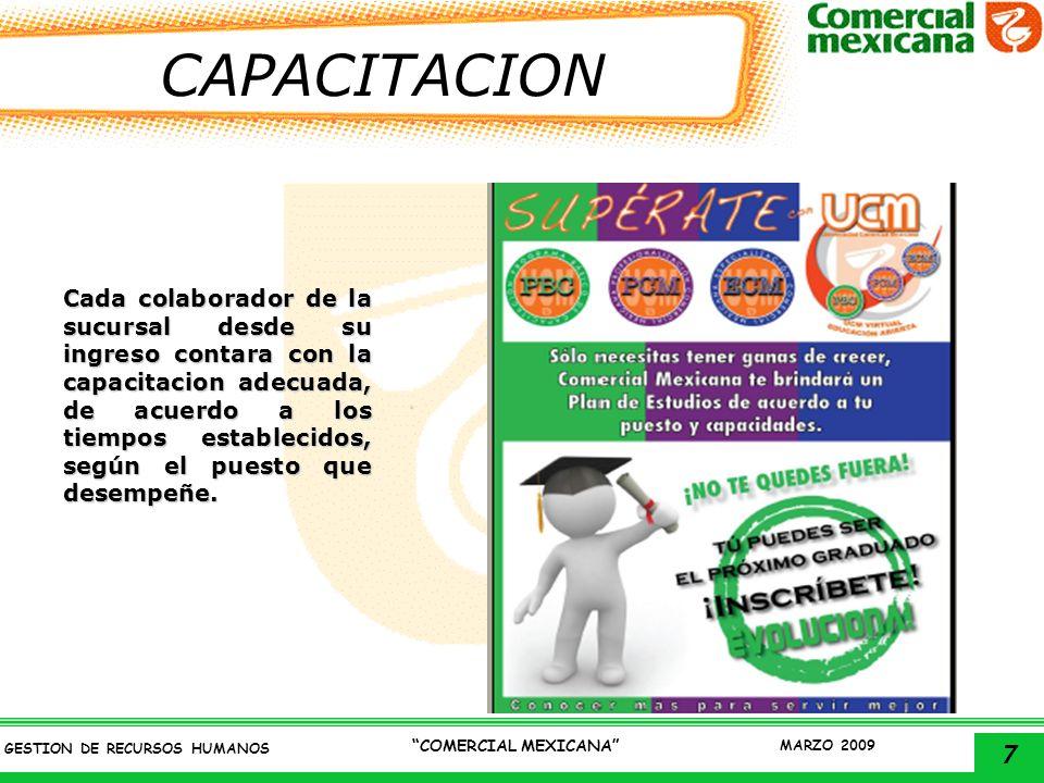 7 GESTION DE RECURSOS HUMANOS COMERCIAL MEXICANA MARZO 2009 CAPACITACION Cada colaborador de la sucursal desde su ingreso contara con la capacitacion