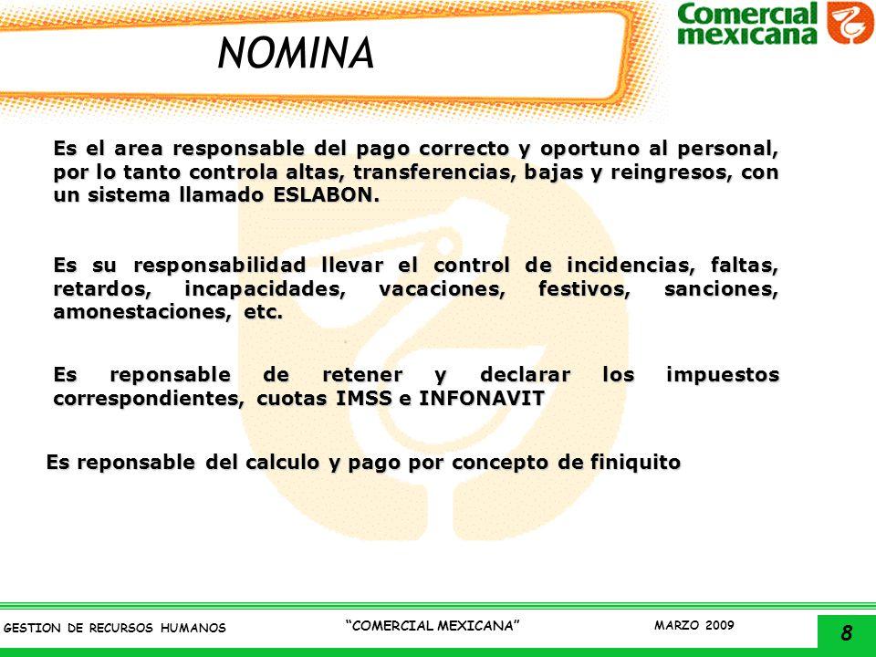 8 GESTION DE RECURSOS HUMANOS COMERCIAL MEXICANA MARZO 2009 NOMINA Es el area responsable del pago correcto y oportuno al personal, por lo tanto contr
