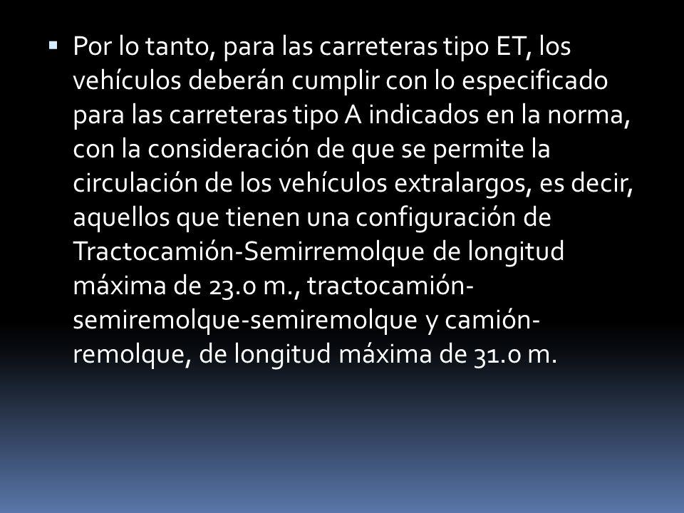 Por lo tanto, para las carreteras tipo ET, los vehículos deberán cumplir con lo especificado para las carreteras tipo A indicados en la norma, con la