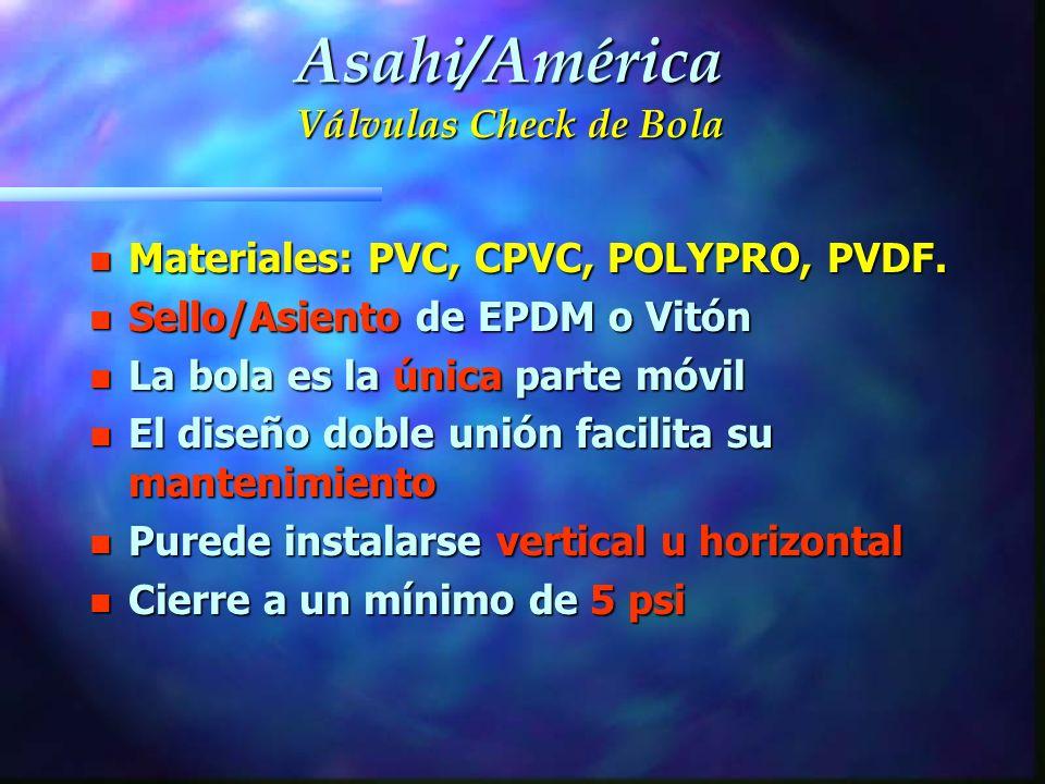 n Materiales: PVC, CPVC, POLYPRO, PVDF. n Sello/Asiento de EPDM o Vitón n La bola es la única parte móvil n El diseño doble unión facilita su mantenim