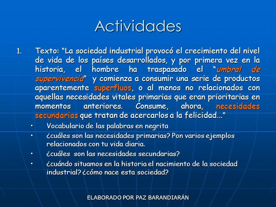 ELABORADO POR PAZ BARANDIARÁN Actividades 1. Texto: La sociedad industrial provocó el crecimiento del nivel de vida de los países desarrollados, y por