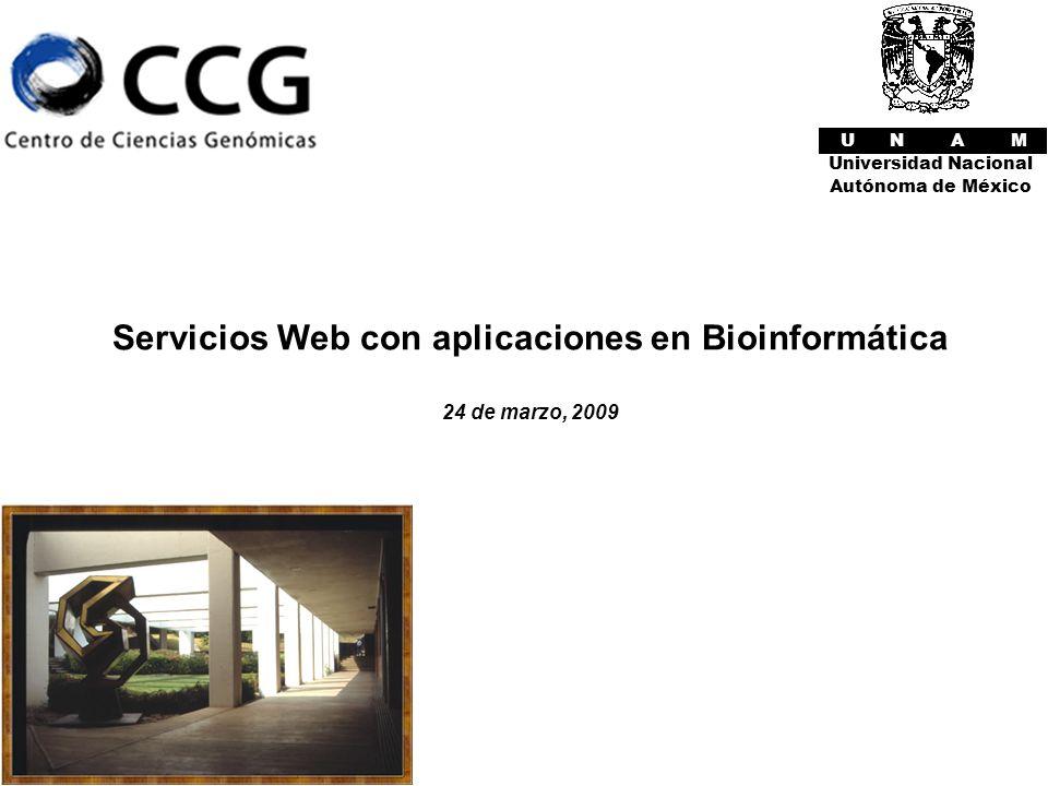 U N A M Universidad Nacional Autónoma de México Servicios Web con aplicaciones en Bioinformática 24 de marzo, 2009