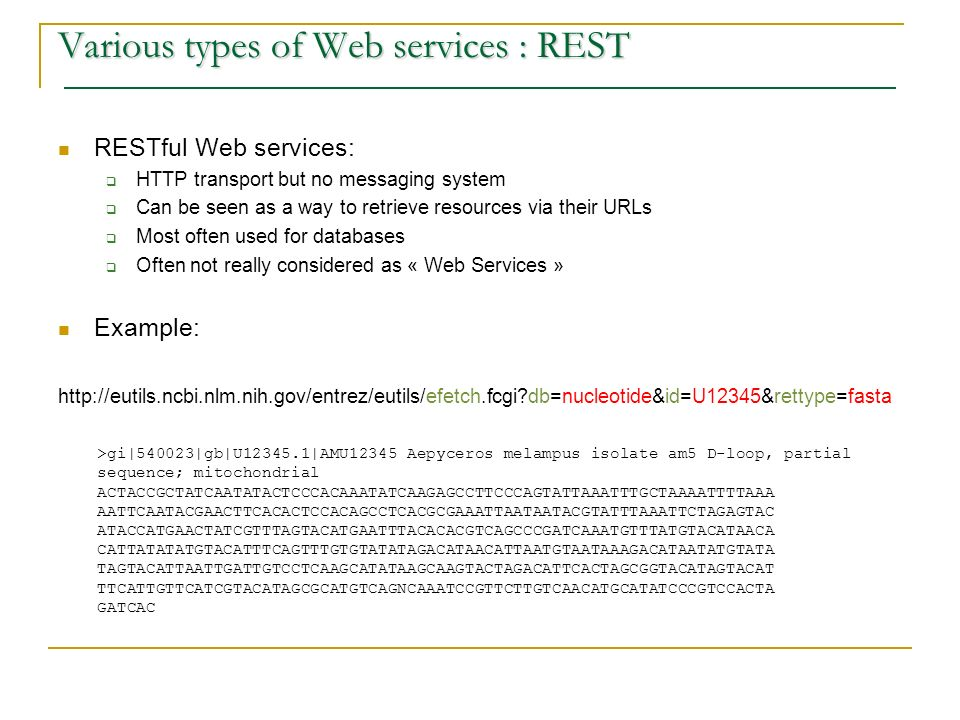 Various types of Web services : REST RESTful Web services: HTTP transport but no messaging system Can be seen as a way to retrieve resources via their