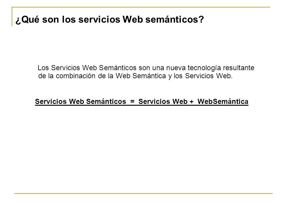¿Qué son los servicios Web semánticos? Los Servicios Web Semánticos son una nueva tecnología resultante de la combinación de la Web Semántica y los Se