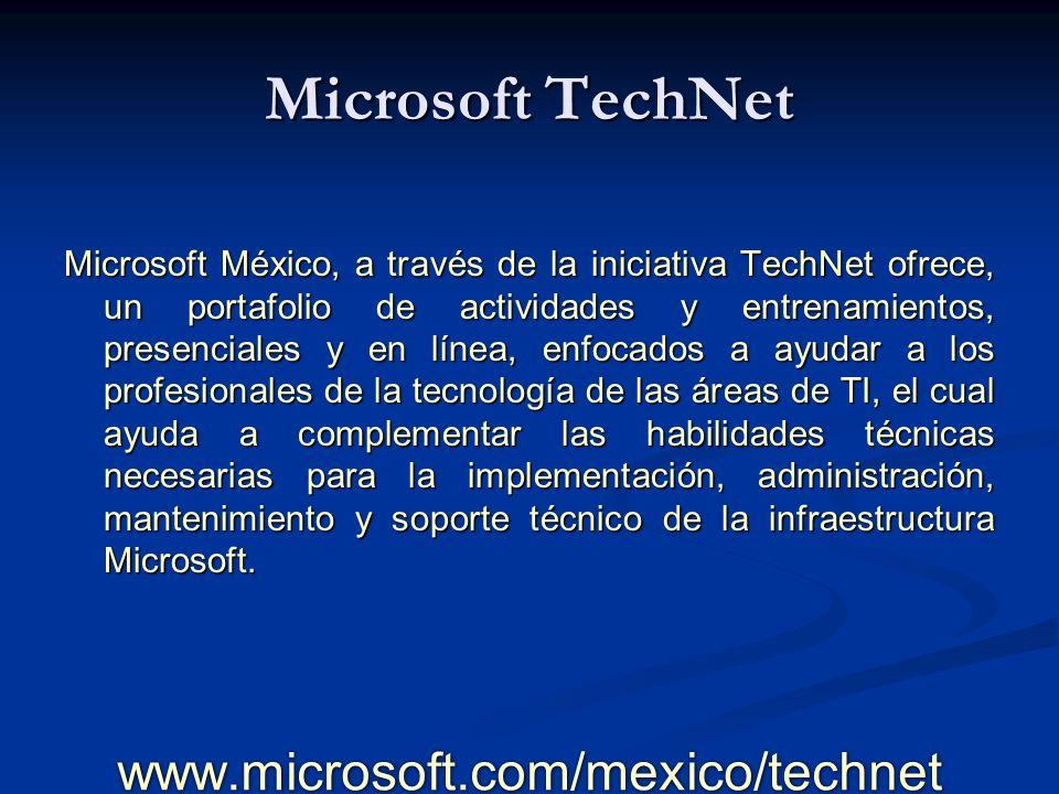 www.microsoft.com/mexico/technet Microsoft TechNet Esta año con el lanzamiento de Windows Server 2008 y SQL Server 2008, Microsoft se mantiene como líder en innovación tecnológica, sin embargo, el ritmo con el que la industria avanza, demanda cada vez personas más entrenadas y capacitadas en nuevos productos y tecnologías.