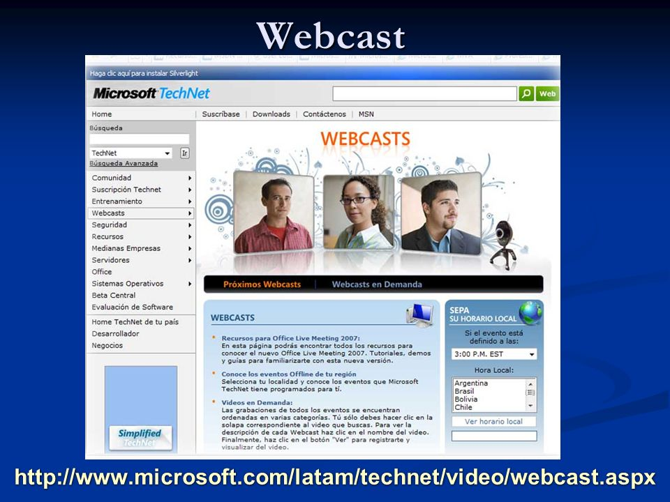 http://www.microsoft.com/latam/technet/video/webcast.aspx Webcast