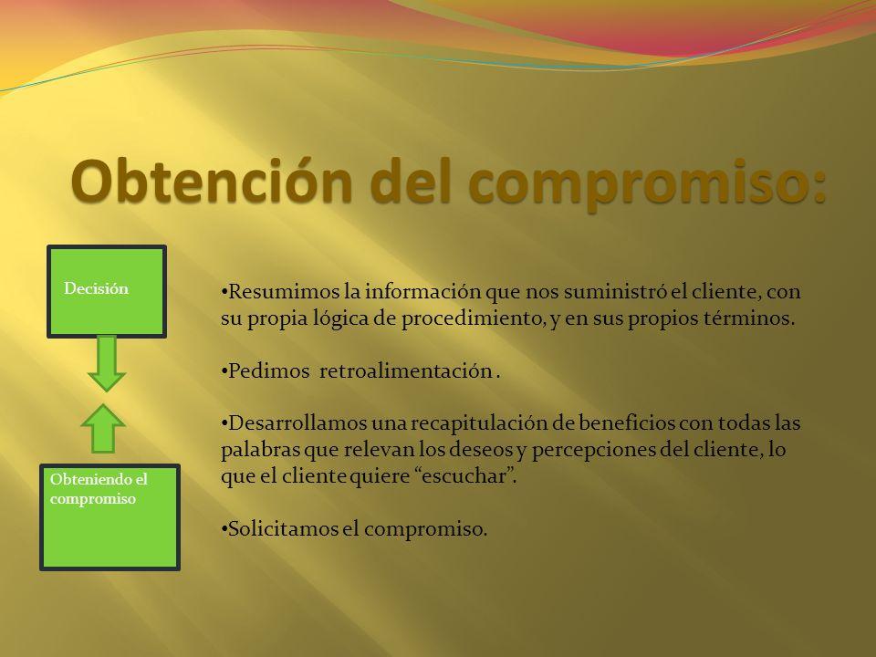 Obtención del compromiso: Resumimos la información que nos suministró el cliente, con su propia lógica de procedimiento, y en sus propios términos. Pe