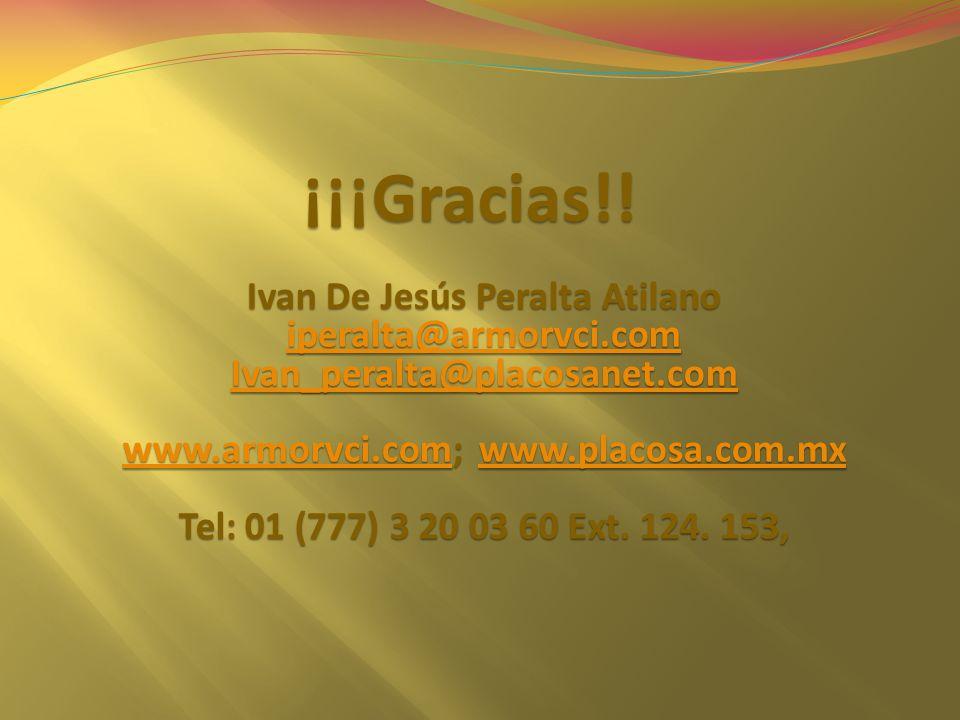 ¡¡¡Gracias!! Ivan De Jesús Peralta Atilano iperalta@armorvci.com Ivan_peralta@placosanet.com www.armorvci.comwww.armorvci.com; www.placosa.com.mx www.