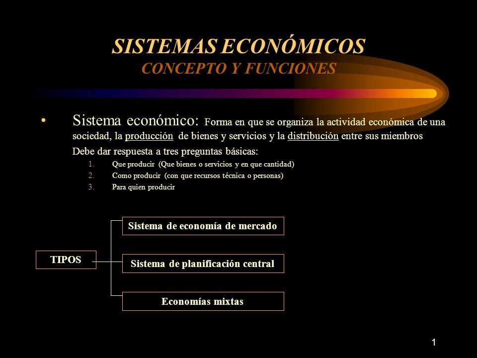 1 SISTEMAS ECONÓMICOS CONCEPTO Y FUNCIONES Sistema económico: Forma en que se organiza la actividad económica de una sociedad, la producción de bienes