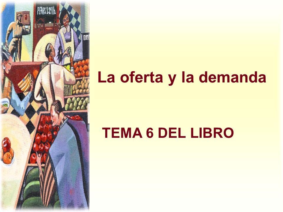 La oferta y la demanda TEMA 6 DEL LIBRO