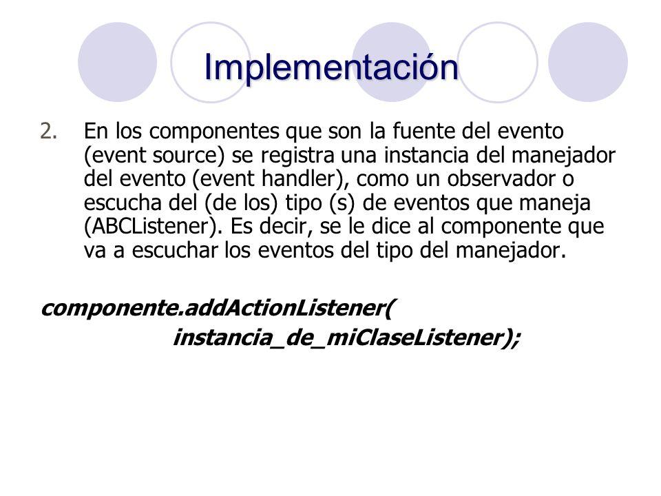 2.En los componentes que son la fuente del evento (event source) se registra una instancia del manejador del evento (event handler), como un observado