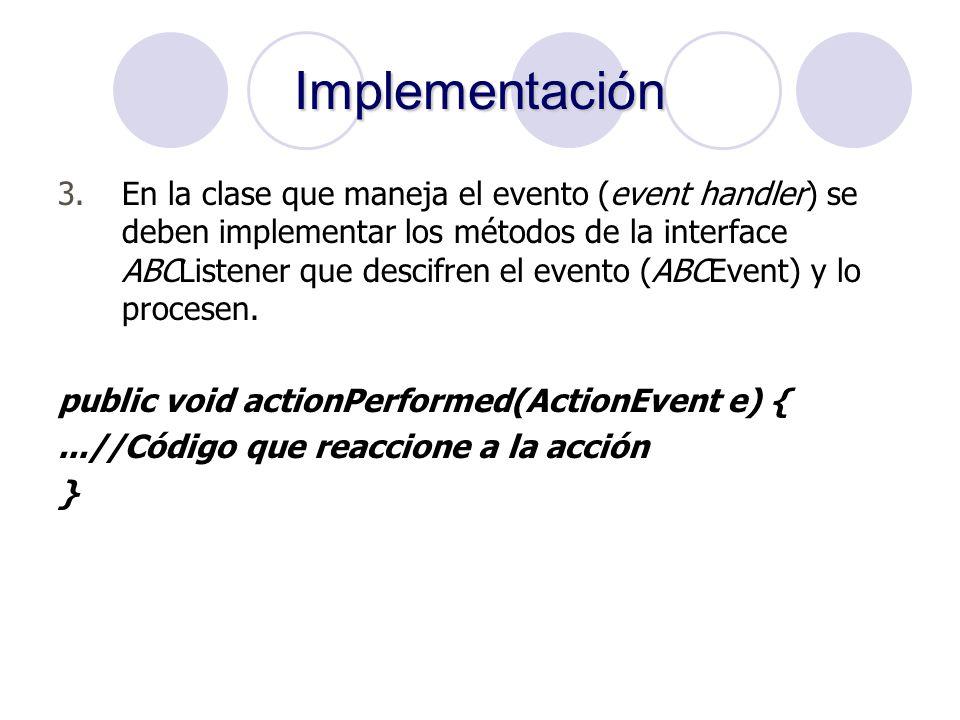 Implementación 3.En la clase que maneja el evento (event handler) se deben implementar los métodos de la interface ABCListener que descifren el evento