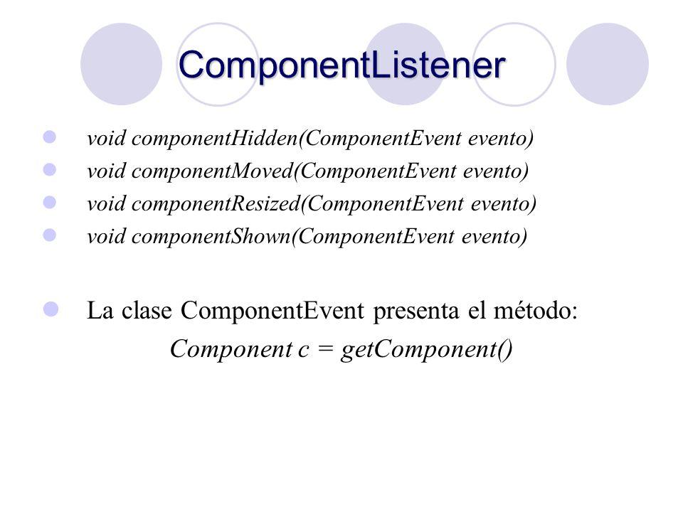 ComponentListener void componentHidden(ComponentEvent evento) void componentMoved(ComponentEvent evento) void componentResized(ComponentEvent evento)