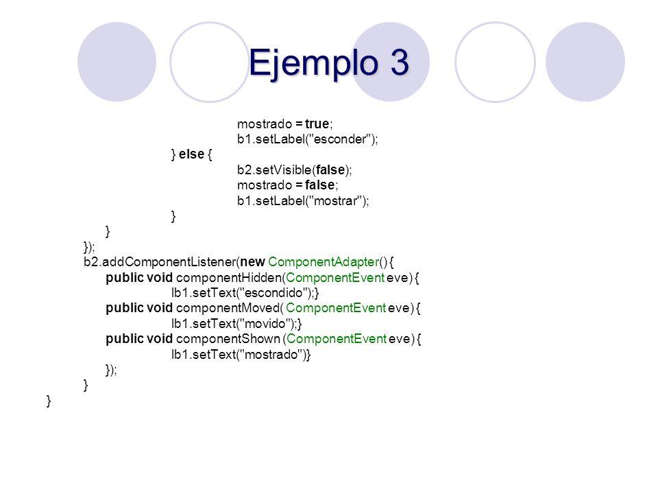 Ejemplo 3 mostrado = true; b1.setLabel(