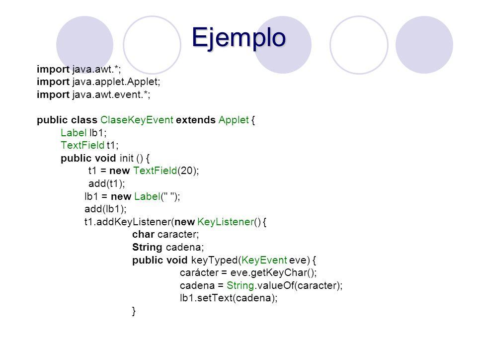 Ejemplo import java.awt.*; import java.applet.Applet; import java.awt.event.*; public class ClaseKeyEvent extends Applet { Label lb1; TextField t1; pu