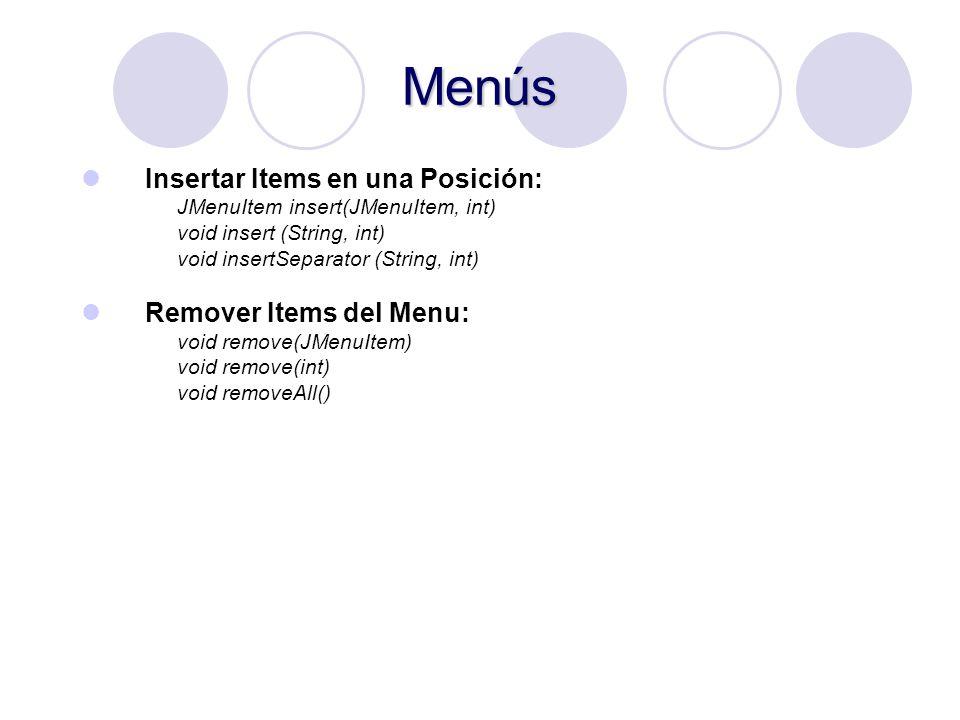Menús Insertar Items en una Posición: JMenuItem insert(JMenuItem, int) void insert (String, int) void insertSeparator (String, int) Remover Items del