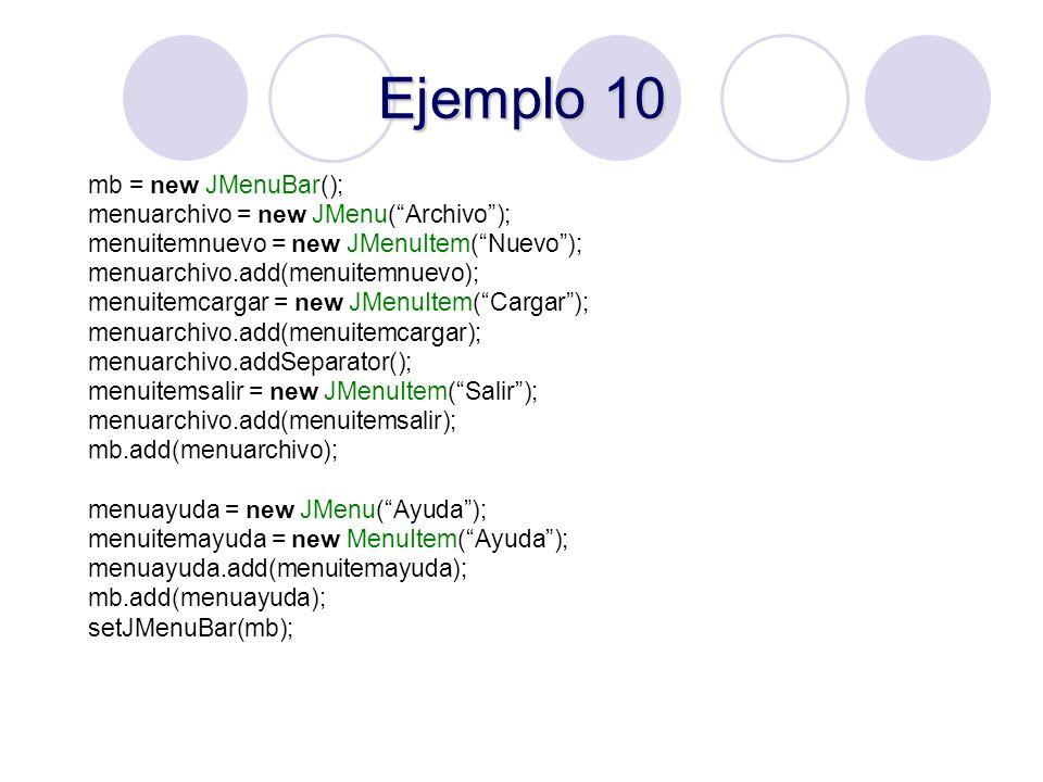 Ejemplo 10 mb = new JMenuBar(); menuarchivo = new JMenu(Archivo); menuitemnuevo = new JMenuItem(Nuevo); menuarchivo.add(menuitemnuevo); menuitemcargar
