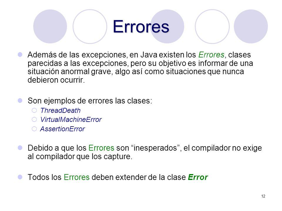 12 Errores Además de las excepciones, en Java existen los Errores, clases parecidas a las excepciones, pero su objetivo es informar de una situación a