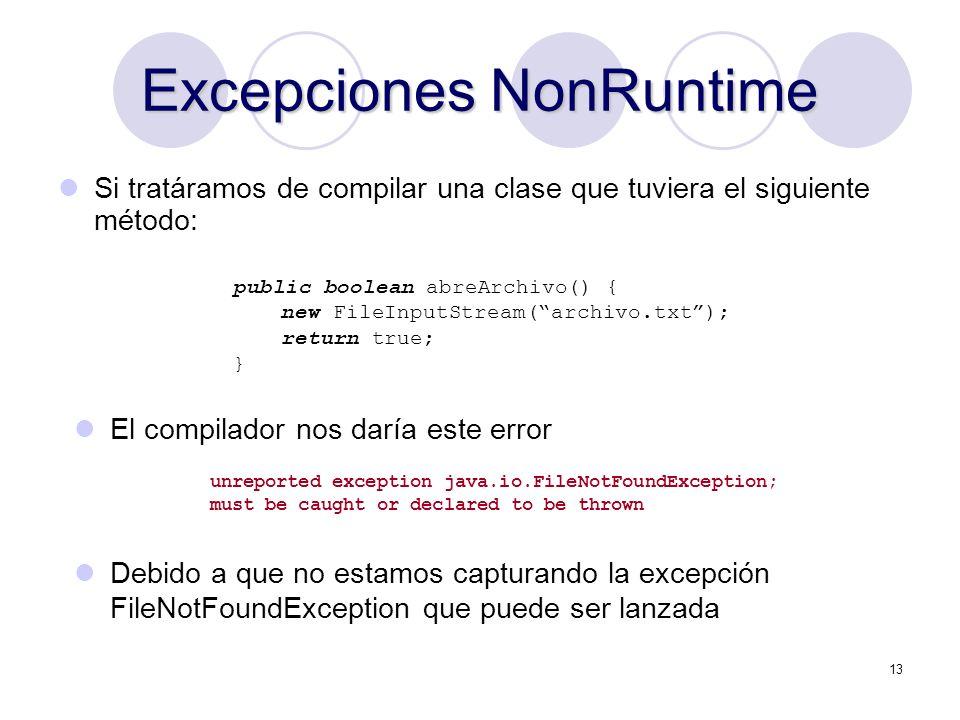 13 Excepciones NonRuntime Si tratáramos de compilar una clase que tuviera el siguiente método: El compilador nos daría este error public boolean abreA