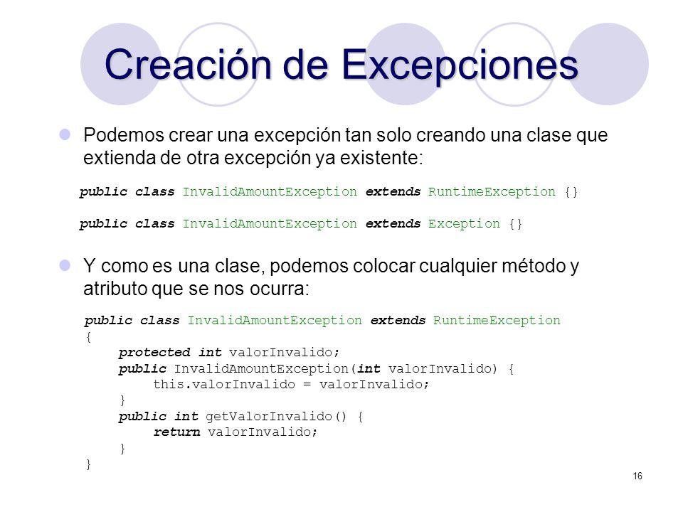 16 Creación de Excepciones public class InvalidAmountException extends RuntimeException {} public class InvalidAmountException extends Exception {} Po