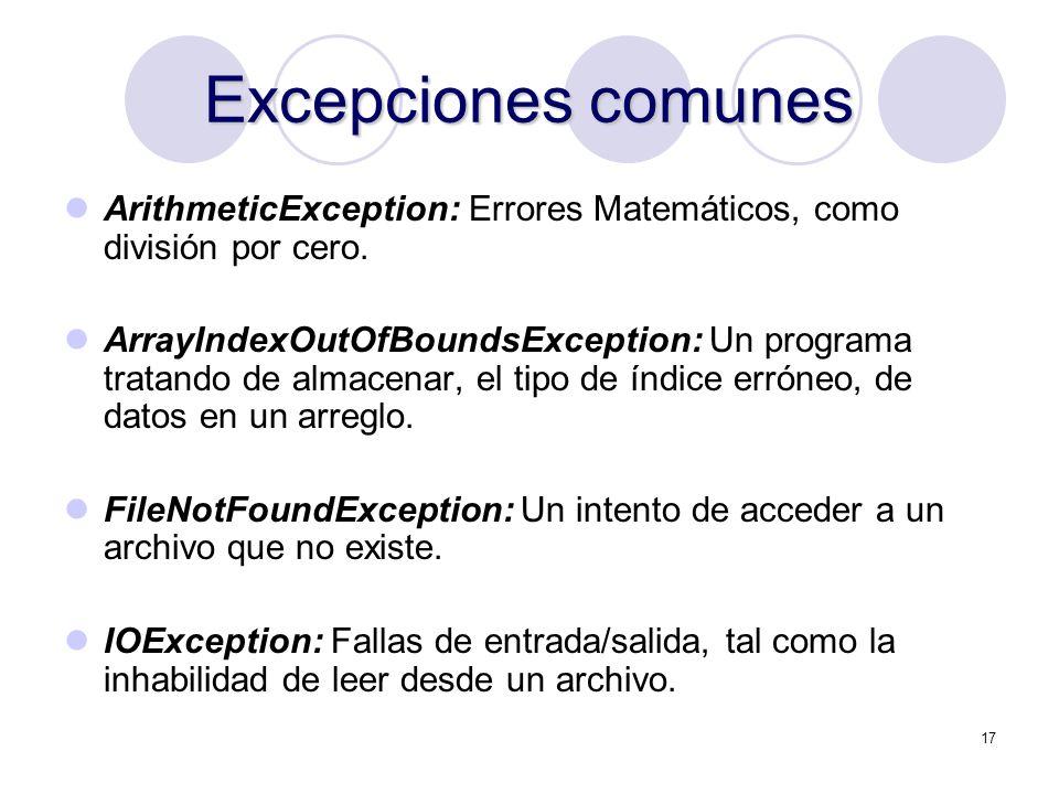 17 Excepciones comunes ArithmeticException: Errores Matemáticos, como división por cero. ArrayIndexOutOfBoundsException: Un programa tratando de almac