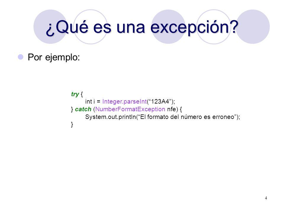 4 ¿Qué es una excepción? Por ejemplo: try { int i = Integer.parseInt(123A4); } catch (NumberFormatException nfe) { System.out.println(El formato del n