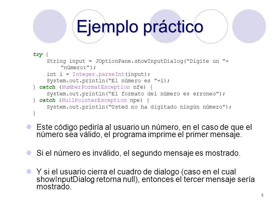 5 Ejemplo práctico try { String input = JOptionPane.showInputDialog(Digite un + número:); int i = Integer.parseInt(input); System.out.println(El númer