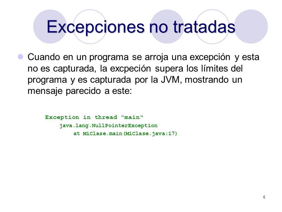 6 Excepciones no tratadas Cuando en un programa se arroja una excepción y esta no es capturada, la excpeción supera los límites del programa y es capt