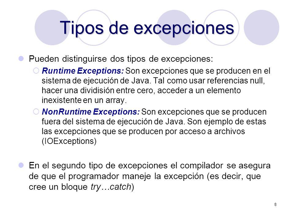 8 Tipos de excepciones Pueden distinguirse dos tipos de excepciones: Runtime Exceptions: Son excepciones que se producen en el sistema de ejecución de