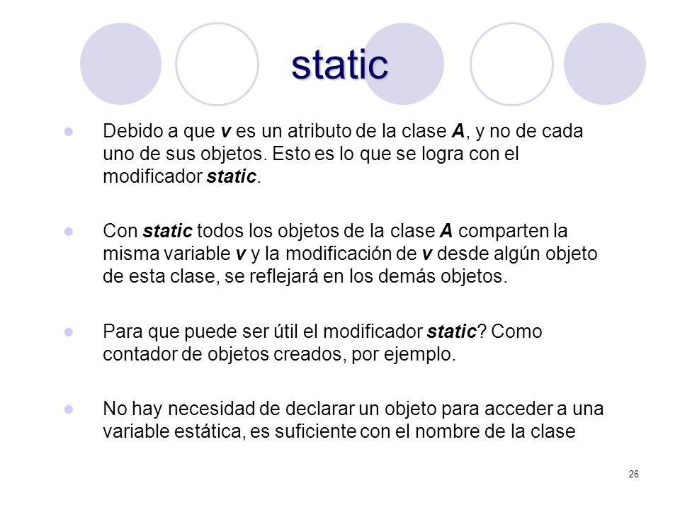 26 static Debido a que v es un atributo de la clase A, y no de cada uno de sus objetos.