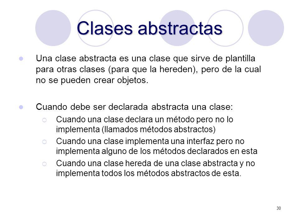 30 Clases abstractas Una clase abstracta es una clase que sirve de plantilla para otras clases (para que la hereden), pero de la cual no se pueden crear objetos.