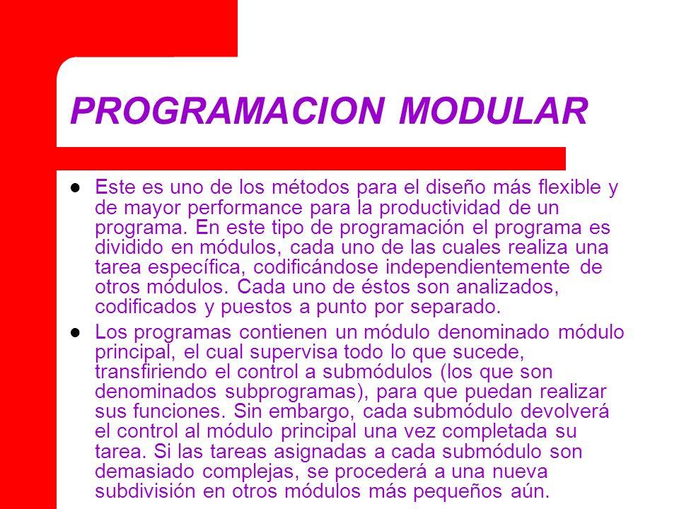 PROGRAMACION MODULAR Este es uno de los métodos para el diseño más flexible y de mayor performance para la productividad de un programa. En este tipo
