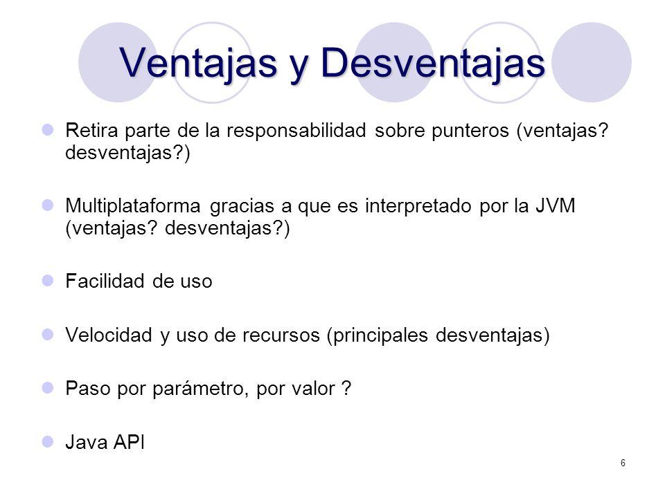 6 Ventajas y Desventajas Retira parte de la responsabilidad sobre punteros (ventajas? desventajas?) Multiplataforma gracias a que es interpretado por