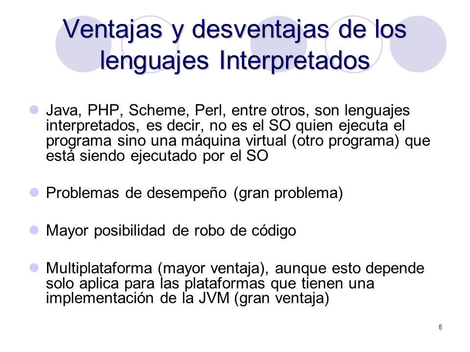 8 Ventajas y desventajas de los lenguajes Interpretados Java, PHP, Scheme, Perl, entre otros, son lenguajes interpretados, es decir, no es el SO quien