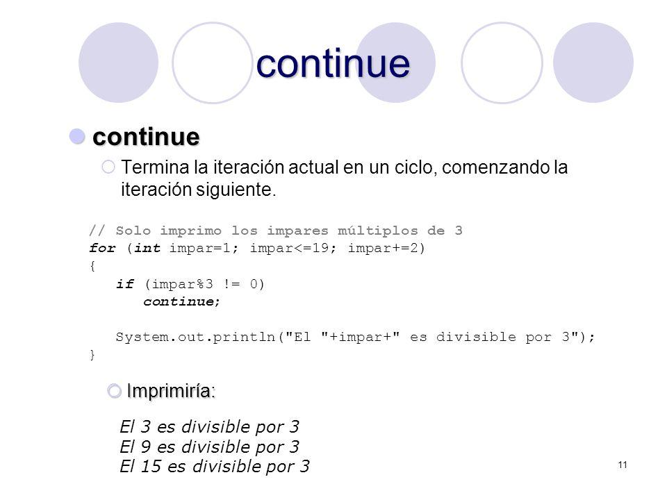 11 continue continue continue Termina la iteración actual en un ciclo, comenzando la iteración siguiente. // Solo imprimo los impares múltiplos de 3 f