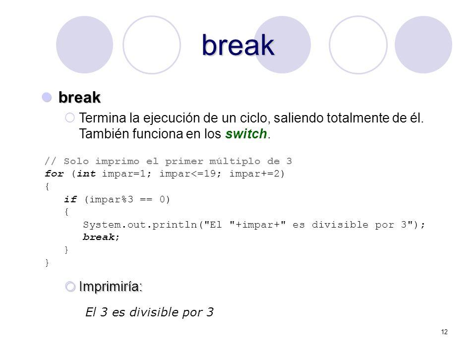 12 break break break Termina la ejecución de un ciclo, saliendo totalmente de él. También funciona en los switch. // Solo imprimo el primer múltiplo d
