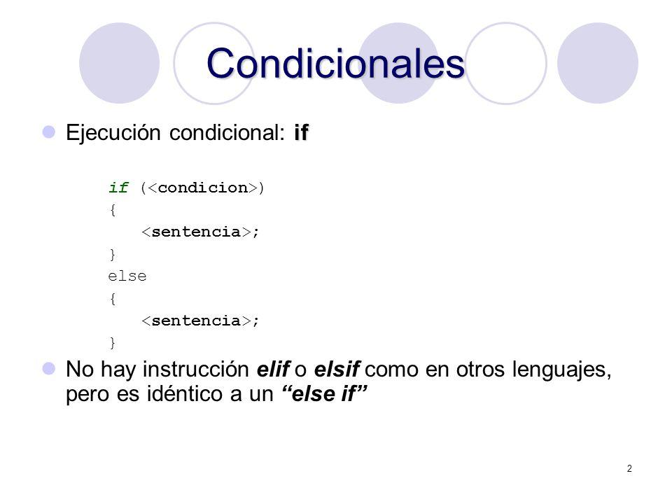 2 Condicionales if Ejecución condicional: if if ( ) { ; } else { ; } No hay instrucción elif o elsif como en otros lenguajes, pero es idéntico a un el