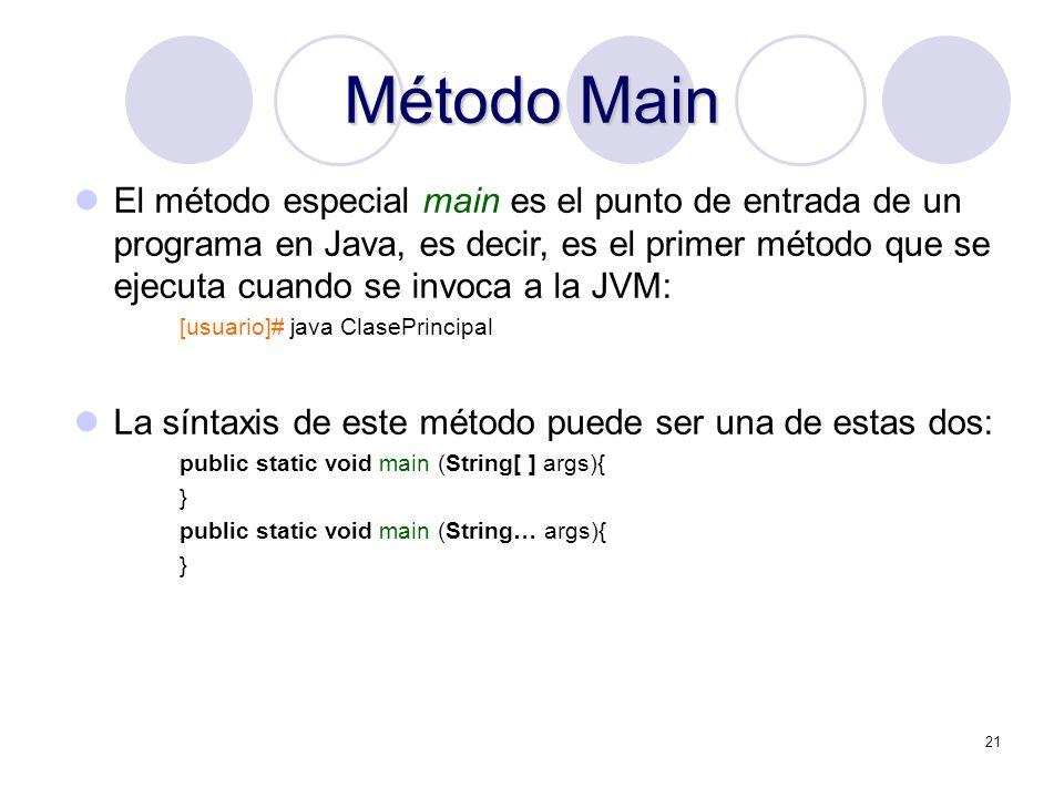 21 Método Main El método especial main es el punto de entrada de un programa en Java, es decir, es el primer método que se ejecuta cuando se invoca a