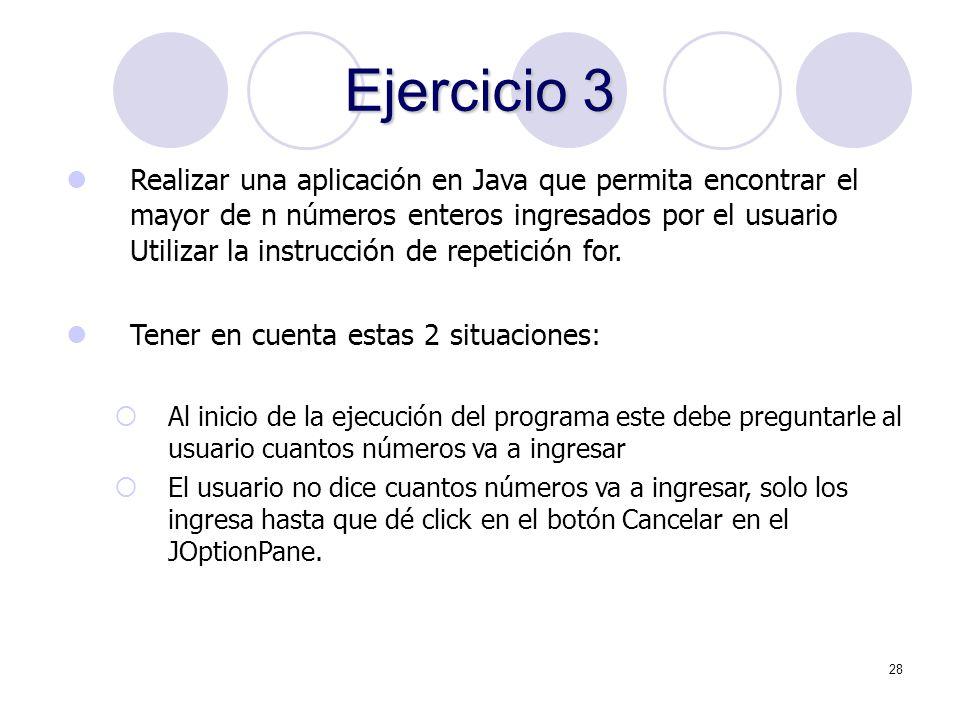 28 Ejercicio 3 Realizar una aplicación en Java que permita encontrar el mayor de n números enteros ingresados por el usuario Utilizar la instrucción d