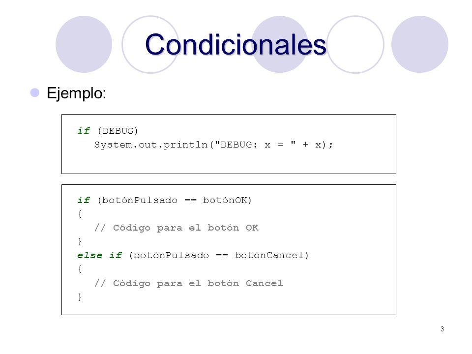 3 Condicionales Ejemplo: if (DEBUG) System.out.println(