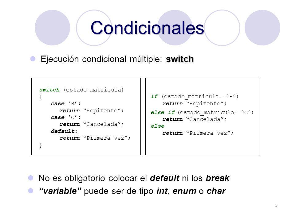 5 Condicionales switch Ejecución condicional múltiple: switch switch (estado_matricula) { case R: return Repitente; case C: return Cancelada; default: