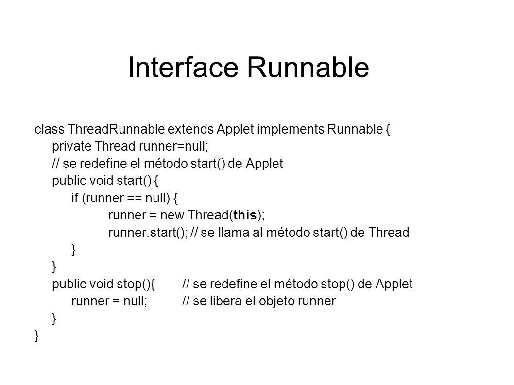 Interface Runnable La elección de una u otra forma -derivar de Thread o implementar Runnable- depende del tipo de clase que se vaya a crear.