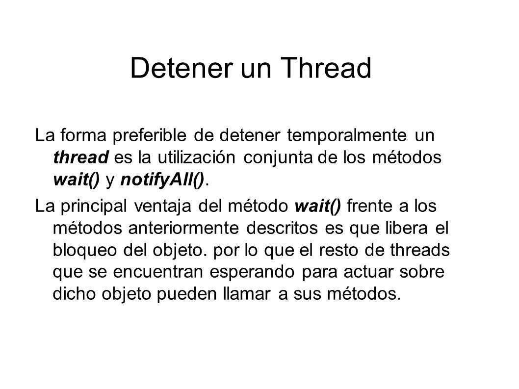 wait() Hay dos formas de llamar a wait(): public final void wait() throws InterruptedException Sin argumentos, en cuyo caso el thread permanece parado hasta que sea reinicializado explícitamente mediante los métodos notify() o notifyAll().