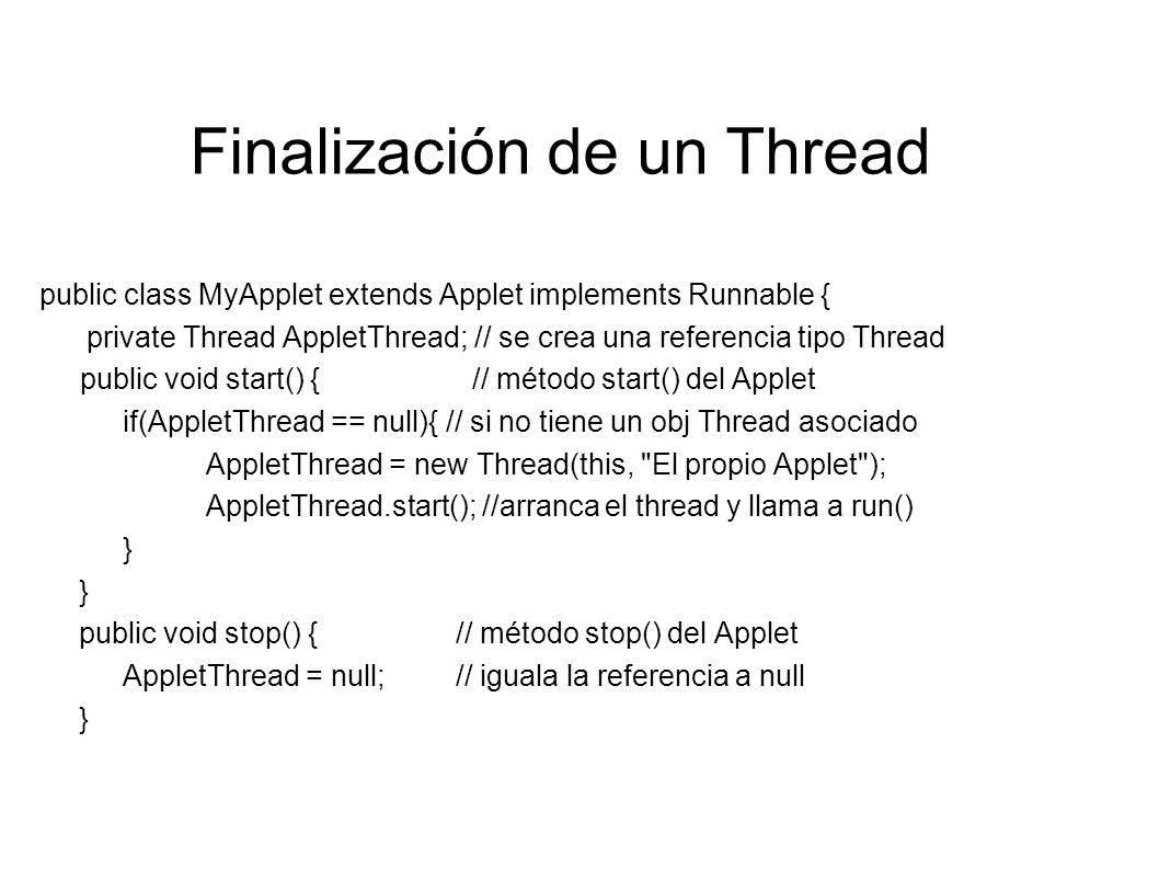 Finalización de un Thread public class MyApplet extends Applet implements Runnable {....