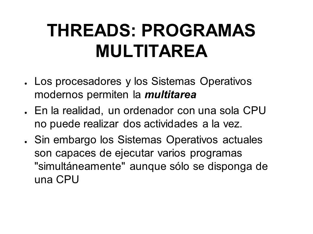 THREADS: PROGRAMAS MULTITAREA En ordenadores con dos o más procesadores la multitarea es real, ya que cada procesador puede ejecutar un hilo o thread diferente.